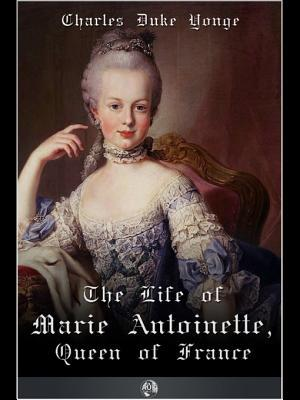 The Life of Marie Antionette, Queen of France