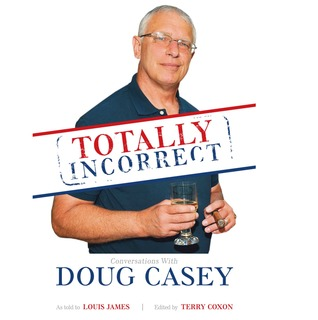 Totally Incorrect: Conversations with Doug Casey