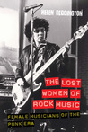 The Lost Women of Rock: Female Musicians of the Punk Era
