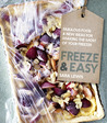 Freeze and Easy: Fabulous Foods and New Ideas for Making the Most Out of Your Freezer