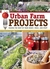 Urban Farm's Projects for the Urban Dweller