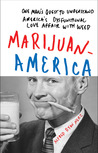 Marijuanamerica: One Man's Quest to Understand America's Dysfunctional Love Affair with Weed