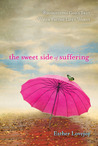 The Sweet Side of Suffering: Recognizing God's Best When Facing Life's Worst