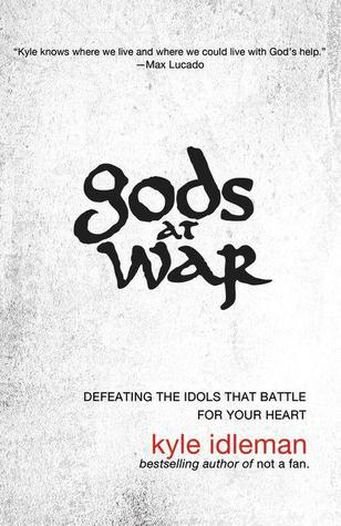 Gods at War: Defeating the Idols That Battle for Your Heart