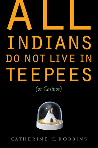All Indians Do Not Live in Teepees by Catherine C. Robbins