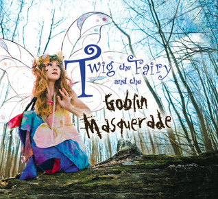 Twig the Fairy and the Goblin Masquerade (Twig the Fairy #3)