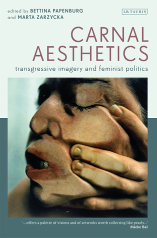 Carnal Aesthetics: Transgressive Imagery and Feminist Politics