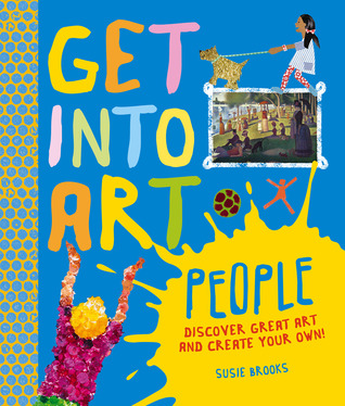 Get Into Art People: Enjoy Great Art--Then Create Your Own!