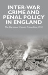 Inter-war Penal Policy and Crime in England: The Dartmoor Convict Prison Riot, 1932