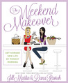 The Weekend Makeover: Get a Brand New Life By Monday Morning