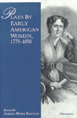 Plays by Early American Women, 1775-1850
