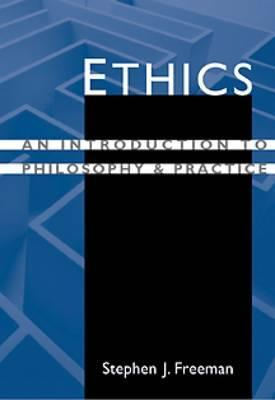 Ethics: An Introduction to Philosophy and Practice
