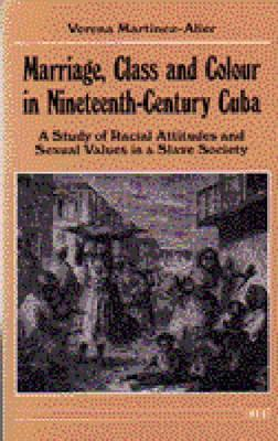 Marriage, Class and Colour in Nineteenth-Century Cuba by Verena Martinez-Alier