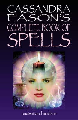 Cassandra Eason's Complete Book Of Spells: Ancient & Modern Spells For The Solitary Witch