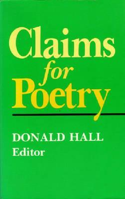 Claims for Poetry (Poets on Poetry by Donald Hall