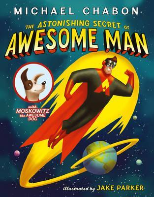 The Astonishing Secret of Awesome Man. by Michael Chabon