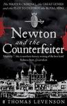 Newton and the Counterfeiter: The Unknown Detective Career of the World's Greatest Scientist. Thomas Levenson