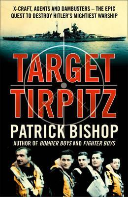 Download Target Tirpitz: X-Craft, Agents and Dambusters - The Epic Quest to Destroy Hitler's Mightiest Warship. PDF by Patrick Bishop