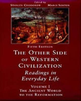 The Other Side of Western Civilization: Readings in Everyday Life, Volume I
