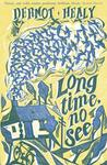 Long Time, No See by Dermot Healy