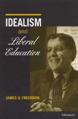 Idealism and Liberal Education by James O. Freedman