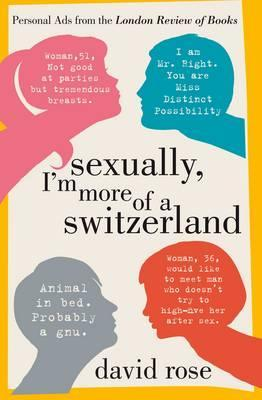 Sexually, I'm More of a Switzerland: Personal Ads from the London Review of Books. by David Rose