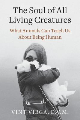 The Soul of All Living Creatures by Vint Virga