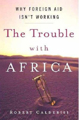 The Trouble with Africa by Robert Calderisi