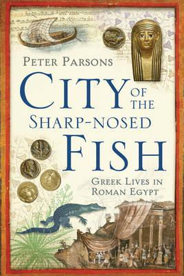 City Of The Sharp Nosed Fish: Greek Lives In Roman Egypt