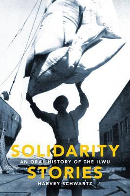 Review Solidarity Stories: An Oral History of the Ilwu PDF by Harvey Schwartz
