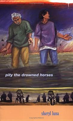 Pity The Drowned Horses by Sheryl Luna