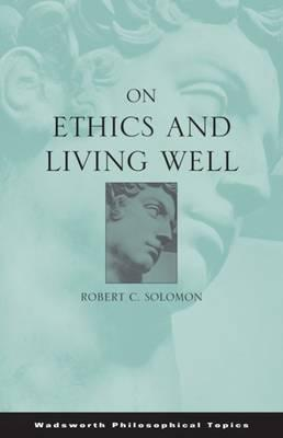 On Ethics and Living Well by Robert C. Solomon