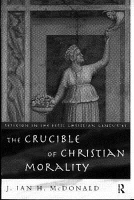 The Crucible Of Christian Morality J. Ian McDonald