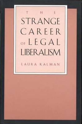The Strange Career of Legal Liberalism by Laura Kalman