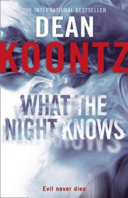 What The Night Knows. Dean Koontz by Dean Koontz