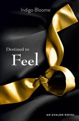 Destined to Feel. by Indigo Bloome