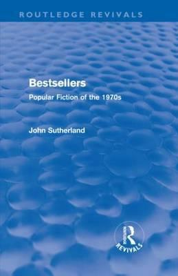 Bestsellers (Routledge Revivals) by John Sutherland