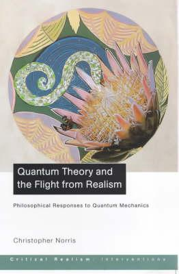 Quantum Theory and the Flight from Realism: Philosophical Responses to Quantum Mechanics