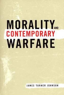 Free download Morality and Contemporary Warfare PDF by James Turner Johnson
