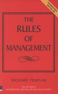 The Rules of Management: A Definitive Code for Managerial Success