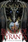 Blood of Tyrants (Temeraire, #8) by Naomi Novik