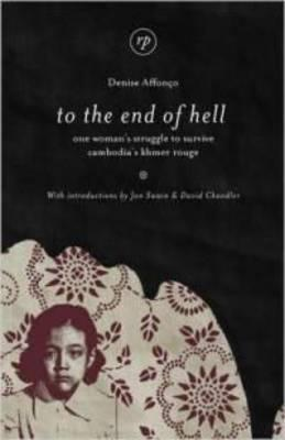 To the End of Hell: One Woman's Struggle to Survive Cambodia's Khmer Rouge