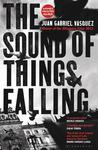 The Sound of Things Falling by Juan Gabriel Vsquez