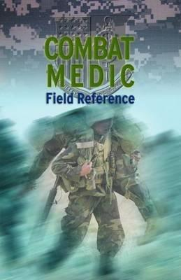 Combat Medic Field Reference by Casey Bond