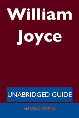 William Joyce - Unabridged Guide  by  Antonio Beverly