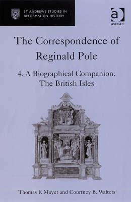 The Correspondence of Reginald Pole, Vol. 4: A Biographical Companion: The British Isles