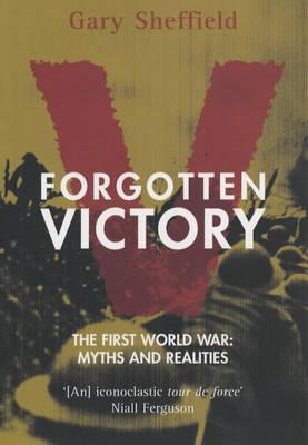 Forgotten Victory. The First World War: Myths and Reality