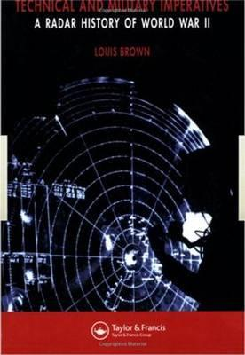 A Radar History of World War II: Technical and Military Imperatives  by  Louis Brown