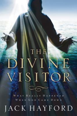 Divine Visitor: What Really Happened When God Came Down