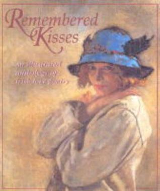 Remembered Kisses: An Illustrated Anthology Of Irish Love Poetry